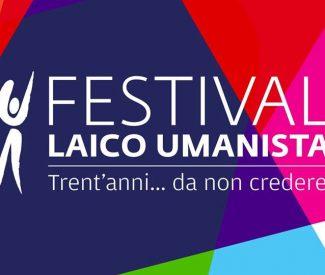 """Festival Laico Umanista """"Trent'anni… da non credere"""""""